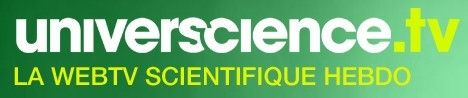 Universcience: la web-TV scientifique.